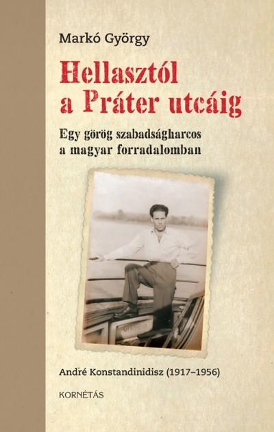Hellasztól a Práter utcáig: egy görög szabadságharcos a magyar forradalomban: André Konstandinidisz 1917-1956