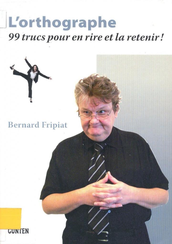 Bernard Fripiat: L'orthographe : 99 trucs pour en rire et la retenir!